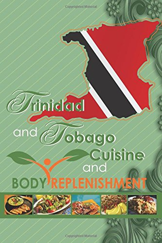 Trinidad and Tobago Cuisine and Boby Replemishment