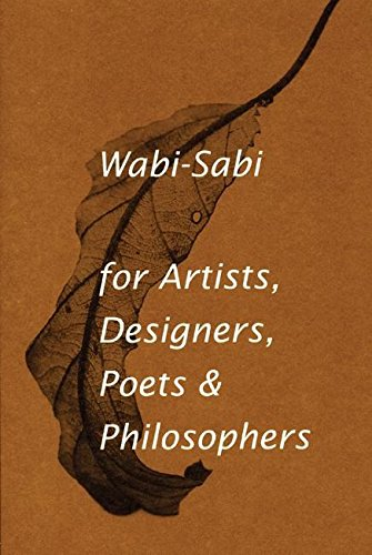 Wabi-Sabi for Artists, Designers, Poets & Philosophers: For Artists, Designers, Poets and Designers por Leonard Koren