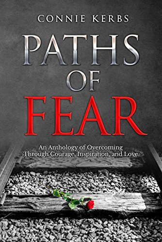 Paths Of Fear An Anthology Of Overcoming Through Courage