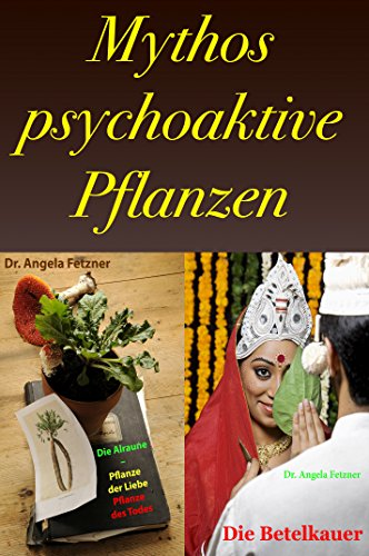 Mythos psychoaktive Planzen: Sammelband -  Alraune und Betel