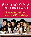 Friends: The Television Series: Lessons on Life, Love, and Friendship (Miniature Editions)