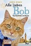 Alle lieben Bob - Neue Geschichten vom Streuner: Band 2 (James Bowen Bücher) - James Bowen