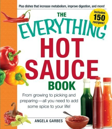 The Everything Hot Sauce Book: From growing to picking and preparing - all you ned to add some spice to your life! (Everything (Cooking)) by Angela Garbes (2011) Paperback