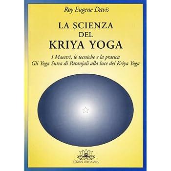 La Scienza Del Kriya Yoga Traduzione Degli Yoga Sutra Di Patanjali Con Un Commento Dettagliato E Istruzioni Specifiche Per La Meditazione E L Estasi