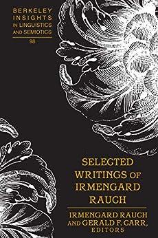 Selected Writings Of Irmengard Rauch (berkeley Insights In Linguistics And Semiotics Book 98) por Irmengard Rauch