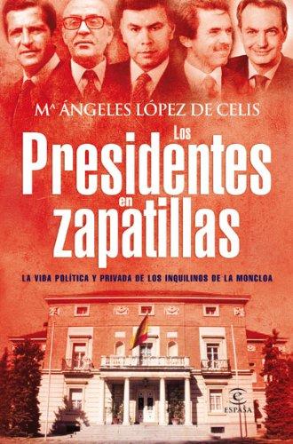Los presidentes en zapatillas: La vida política y privada de los inquilinos de la Moncloa (ESPASA FORUM) por Mª Angeles López de Celis