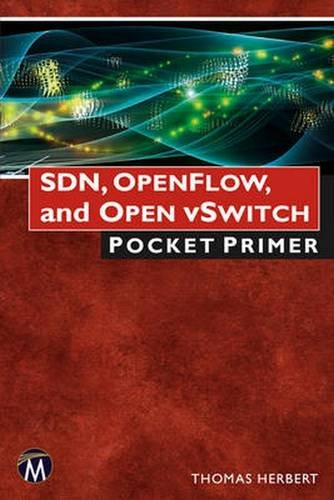 SDN, OpenFlow, and Open vSwitch (Pocket Primer Series)