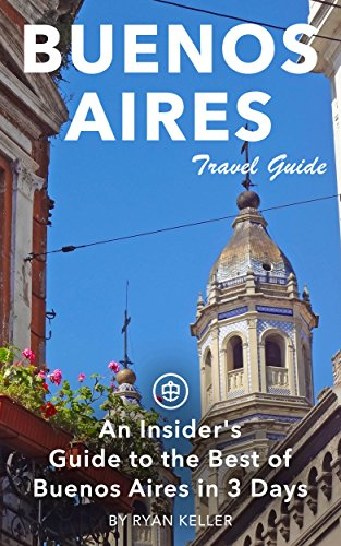 Buenos Aires Travel Guide (Unanchor) - Insiders Guide to ...