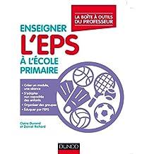 Enseigner l'EPS à l'école primaire - La boîte à outils du professeur: La boite à outîls du professeur