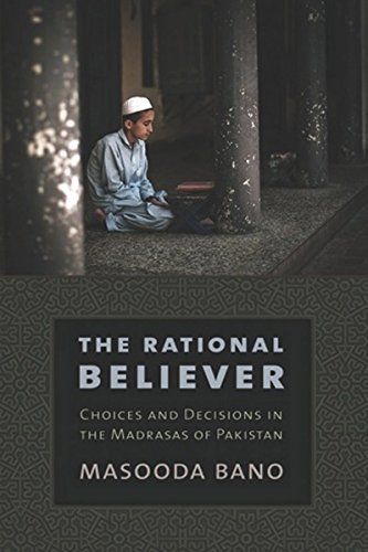 The Rational Believer: Choices and Decisions in the Madrasas of Pakistan