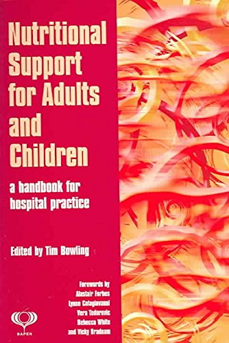 [(Nutritional Support for Adults and Children : A Handbook for Hospital Practice)] [Edited by Tim Bowling ] published on (February, 2004)