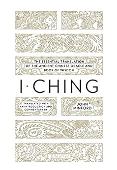 I Ching: The Essential Translation of the Ancient Chinese Oracle and Book of Wisdom par [Minford, John]