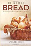 Best Bread Recipes - The Book of Bread: Delicious Bread Recipes from Review
