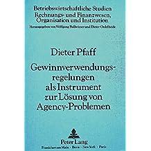 Gewinnverwendungsregelungen als Instrument zur Lösung von Agency-Problemen: Ein Beitrag zur Diskussion um die Reformierung der Ausschüttungskompetenz ... (Betriebswirtschaftliche Studien)