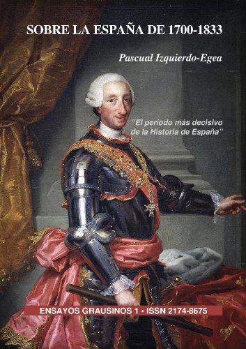 Sobre la España de 1700-1833 (Ensayos Grausinos) por Pascual Izquierdo-Egea