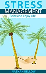 Stress Management: A Practical Guide to Stress Management - Relax and Enjoy Life: Stress Relief and Stress Management Techniques