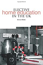 Elective Home Education in the UK by Simon Webb (2010-10-30)