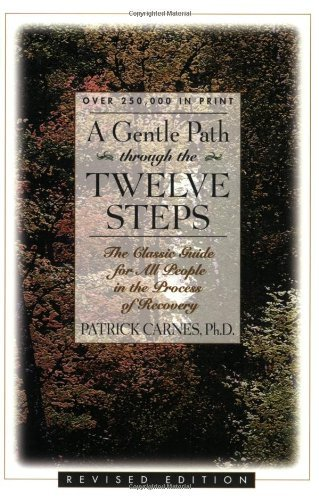 A Gentle Path Through the Twelve Steps: The Classic Guide for All People in the Process of Recovery by Patrick Carnes (1994-04-19)