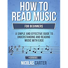 How To Read Music: For Beginners - A Simple and Effective Guide to Understanding and Reading Music with Ease: Volume 2 (Music Theory)