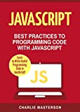 JavaScript: Best Practices to Programming Code with JavaScript (JavaScript, Java, Python, Programming, Code, Project Management, Computer Programming Book Book 3)