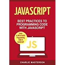 JavaScript: Best Practices to Programming Code with JavaScript (JavaScript, Python, Java, Code, Programming Language, Programming, Computer Programming Book 3) (English Edition)