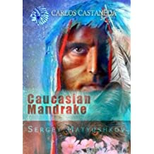 The Caucasian Mandrake root: my guide to the magic world of Carlos Castaneda (English Edition)