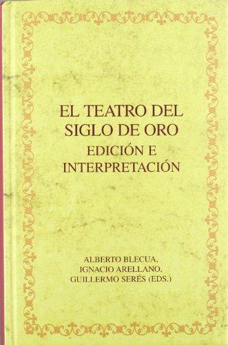 El teatro del Siglo de Oro. Edición e interpretación. (Biblioteca áurea hispánica)