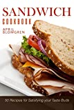 Sandwich Cookbook: 50 Recipes for Satisfying your Taste Buds
