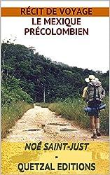 Récit de voyage: le Mexique Précolombien: Texte intégral:  Voyage au Mexique : à la découverte du Mexique Précolombien (texte intégral)