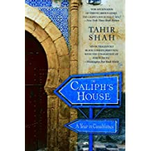 The Caliph's House: A Year in Casablanca by Tahir Shah (2006-12-26)