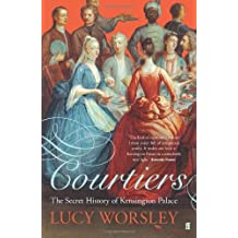 By Lucy Worsley Courtiers: The Secret History of the Georgian Court (First 1st Edition) [Hardcover]