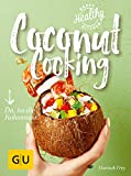 Coconut Cooking: Da, iss die Kokosnuss! (GU Happy healthy kitchen)