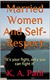 Married Women And Self-Respect: It's your fight, only you can fight it