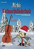 Michis Weihnachtsliederbuch für Cello: 33 deutsche und internationale Lieder für die Weihnachtszeit