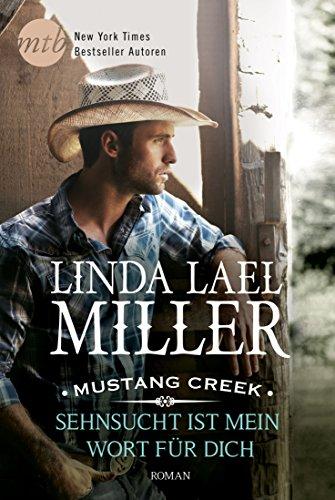 Mustang Creek - Sehnsucht ist mein Wort für dich von [Miller, Linda Lael]