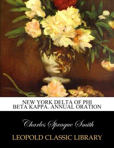 New York Delta of Phi Beta Kappa. Annual Oration por Charles Sprague Smith