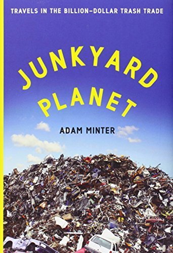 junkyard-planet-travels-in-the-billion-dollar-trash-trade-1st-edition-by-minter-adam-2013-hardcover