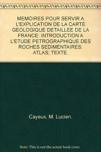 MEMOIRES POUR SERVIR A L'EXPLICATION DE LA CARTE GEOLOGIQUE DETAILLEE DE LA FRANCE: INTRODUCTION A L'ETUDE PETROGRAPHIQUE DES ROCHES SEDIMENTAIRES: ATLAS; TEXTE. par M. Lucien. Cayeux