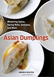 Asian Dumplings: Mastering Gyoza, Spring Rolls, Samosas, and More by Andrea Nguyen (2009-08-25)