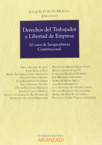 Derechos del trabajador y libertad de empresa - 20 casos de jurisprudencia constitucional (Monografía)