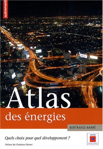 Atlas des nergies : Quel choix pour quel dveloppement ?