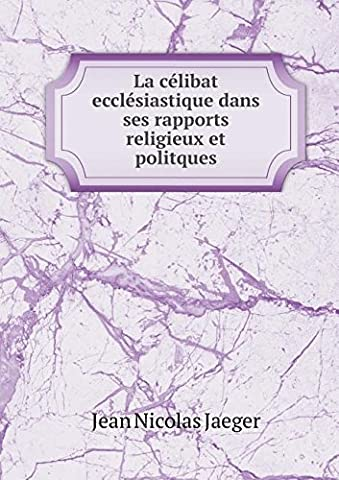 Nicolas Jaeger - La Celibat Ecclesiastique Dans Ses Rapports Religieux