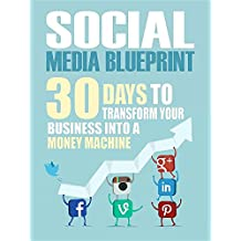 Social Media: 30 Days To Transform Your Business Into A Money Machine (The Social Media Marketing Blueprint to Master Facebook, Twitter, Youtube, Pinterest, ... Make Up to $1000 Per Day) (English Edition)