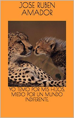 YO TEMO POR MIS HIJOS. MIEDO POR UN MUNDO INDIFERENTE. (Spanish Edition)