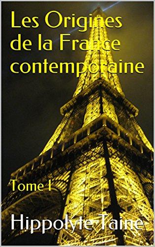 Les Origines de la France contemporaine: Tome I (French Edition)