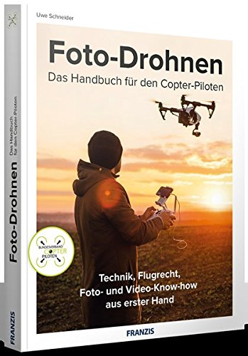 FRANZIS Foto-Drohnen: Das Handbuch für den Copter-Piloten | Technik, Flugrecht, Foto- und...