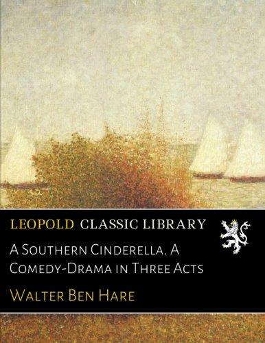 A Southern Cinderella. A Comedy-Drama in Three (Haar Cinderella)