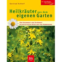 Heilkräuter aus dem eigenen Garten: Für Gesundheit und Schönheit. Die wichtigsten Arten und ihre Verwendung