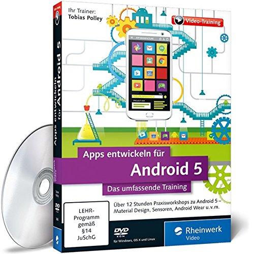 Apps entwickeln für Android 5 - Das umfassende Training - In 12 Stunden zum Android-Entwickler