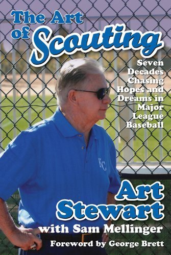 The Art of Scouting: Seven Decades Chasing Hopes and Dreams in Major League Baseball by Art Stewart, Sam Mellinger, Foreword by George Brett (2014) Hardcover
